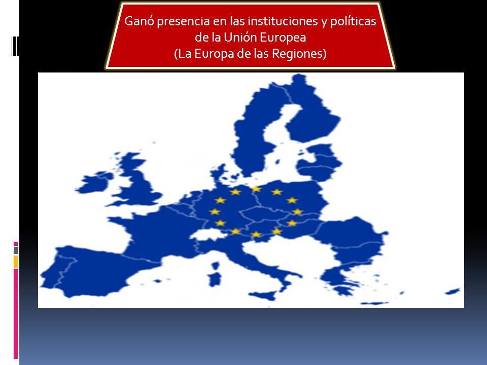 Ganó presencia en las instituciones y políticas de la Unión Europea (La Europa de las Regiones)