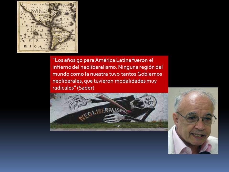 Los años 90 para América Latina fueron el infierno del neoliberalismo. Ninguna región del mundo como la nuestra tuvo tantos Gobiernos neoliberales, qu
