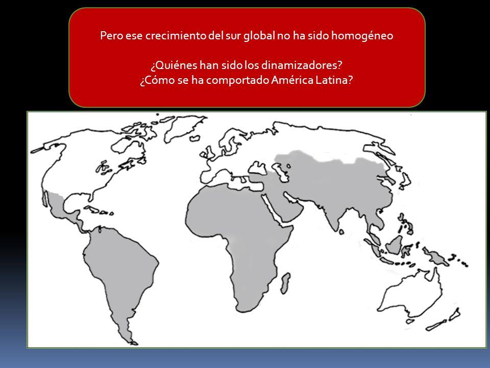 Pero ese crecimiento del sur global no ha sido homogéneo ¿Quiénes han sido los dinamizadores? ¿Cómo se ha comportado América Latina?