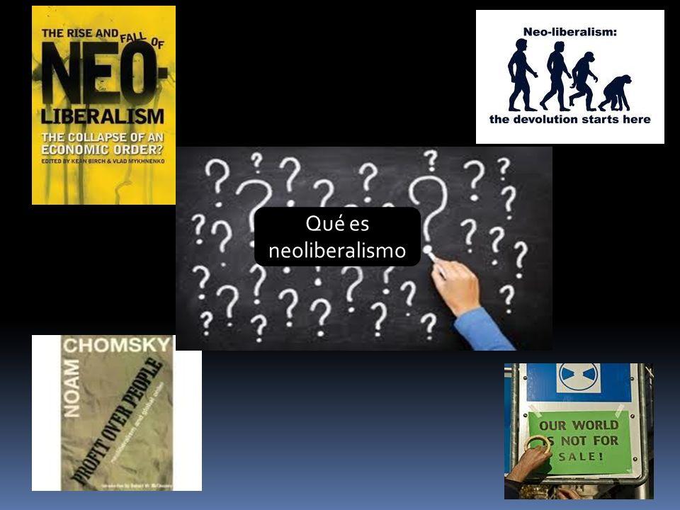 Qué es neoliberalismo