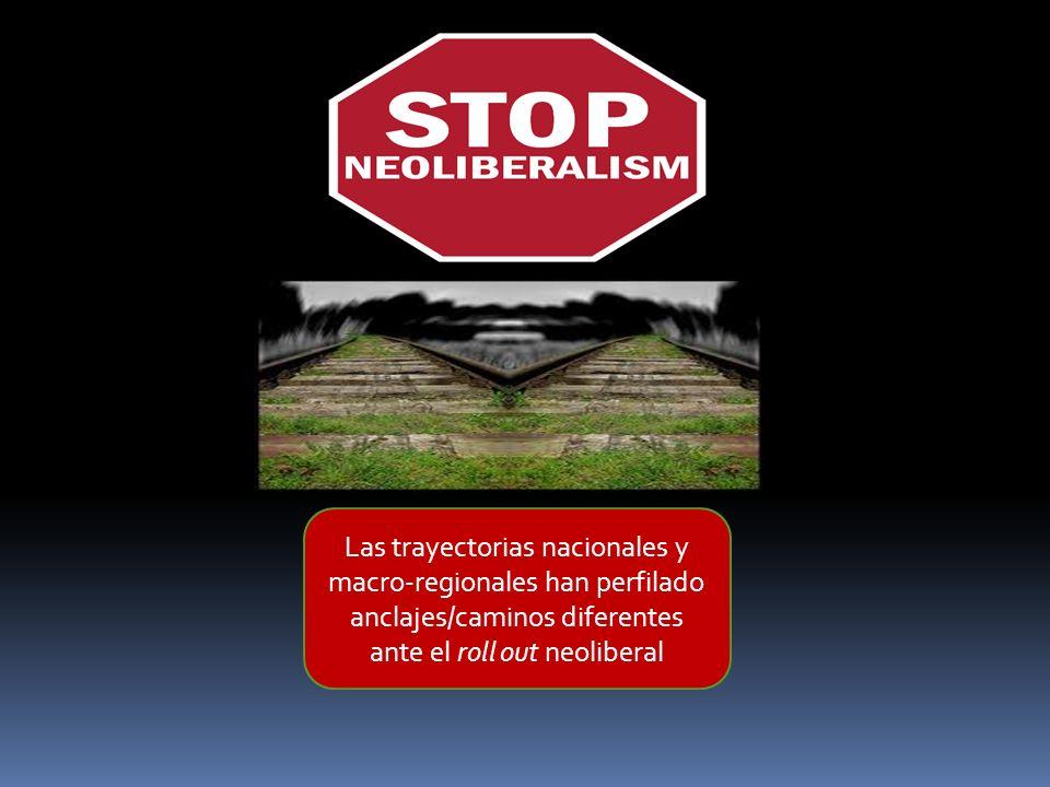 Las trayectorias nacionales y macro-regionales han perfilado anclajes/caminos diferentes ante el roll out neoliberal
