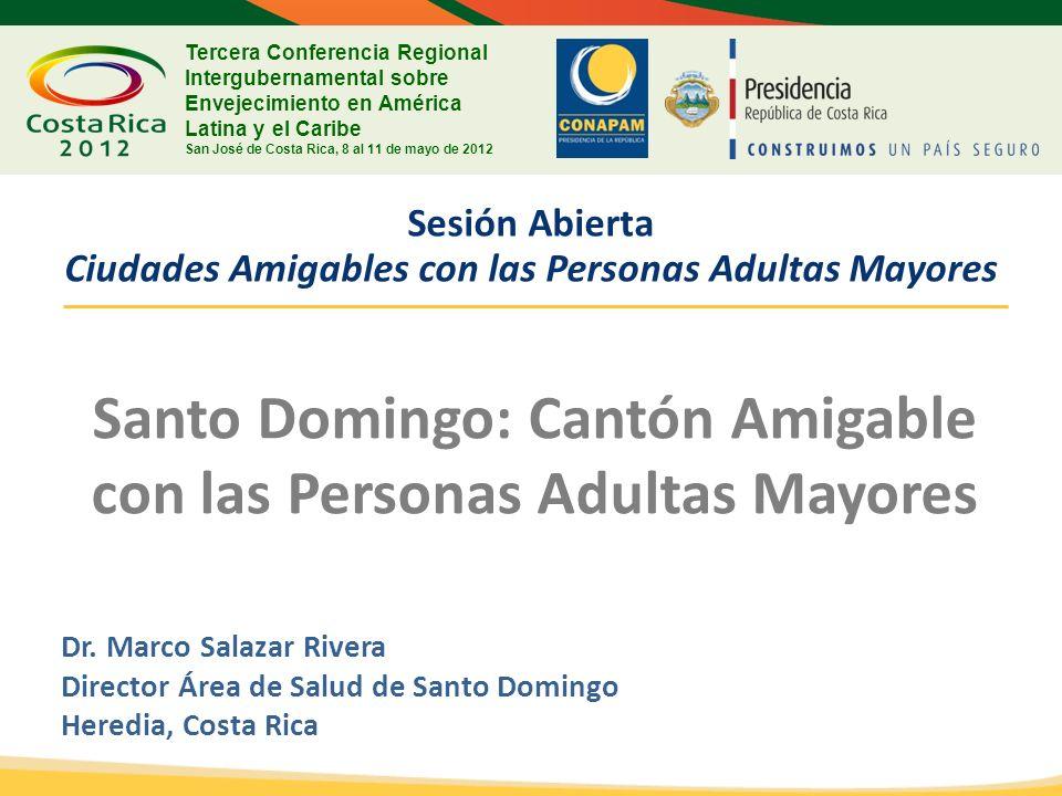 Sesión Abierta Ciudades Amigables con las Personas Adultas Mayores Santo Domingo: Cantón Amigable con las Personas Adultas Mayores Dr. Marco Salazar R