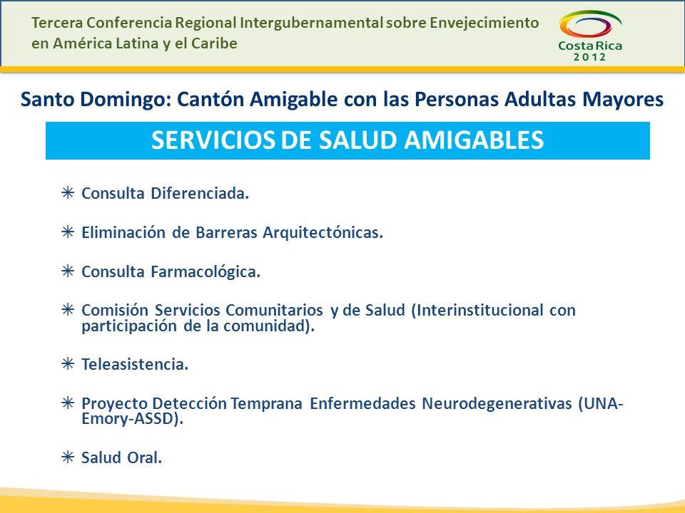Tercera Conferencia Regional Intergubernamental sobre Envejecimiento en América Latina y el Caribe Santo Domingo: Cantón Amigable con las Personas Adultas Mayores SERVICIOS DE SALUD AMIGABLES Consulta Diferenciada.