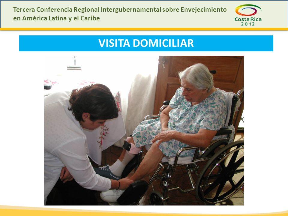 Tercera Conferencia Regional Intergubernamental sobre Envejecimiento en América Latina y el Caribe VISITA DOMICILIAR