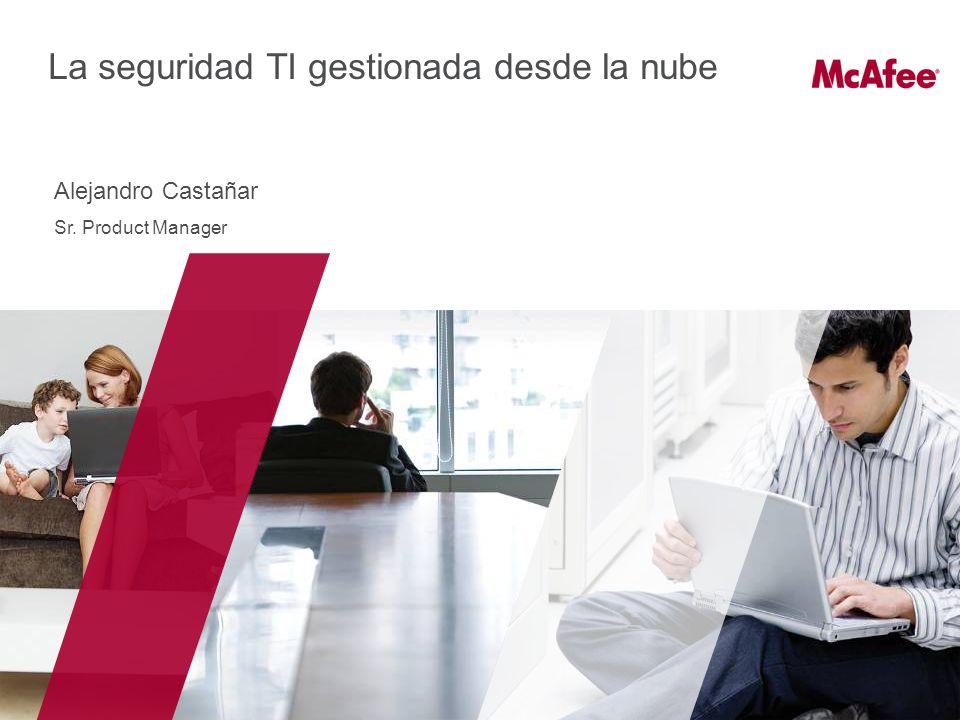 La seguridad TI gestionada desde la nube Alejandro Castañar Sr. Product Manager