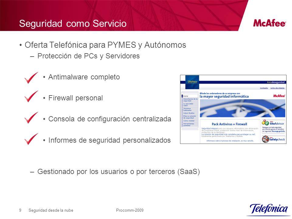 Seguridad desde la nubeProcomm-20099 Seguridad como Servicio Oferta Telefónica para PYMES y Autónomos –Protección de PCs y Servidores Antimalware completo Firewall personal Consola de configuración centralizada Informes de seguridad personalizados –Gestionado por los usuarios o por terceros (SaaS)