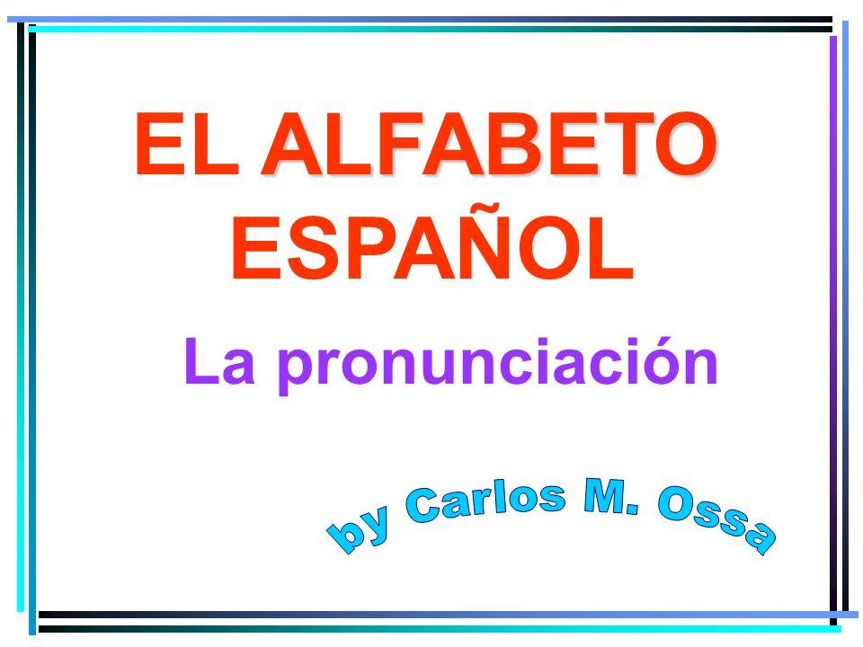 EL A AA ALFABETO ESPAÑOL La pronunciación