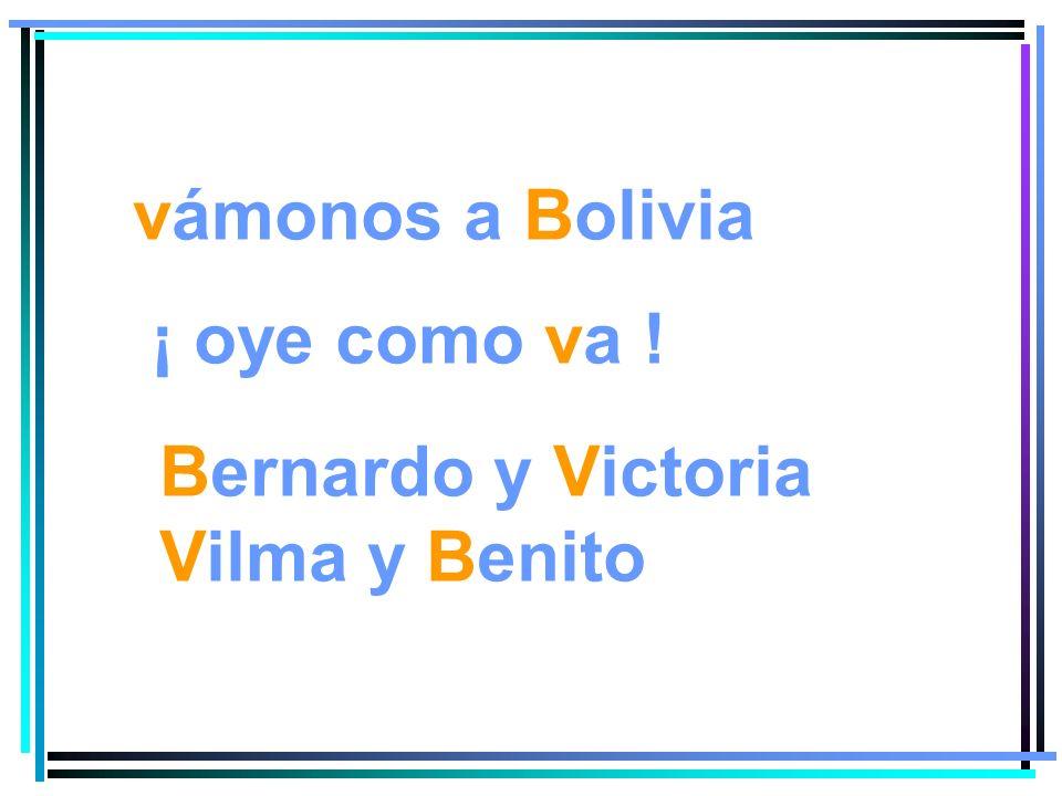 vámonos a Bolivia ¡ oye como va ! Bernardo y Victoria Vilma y Benito