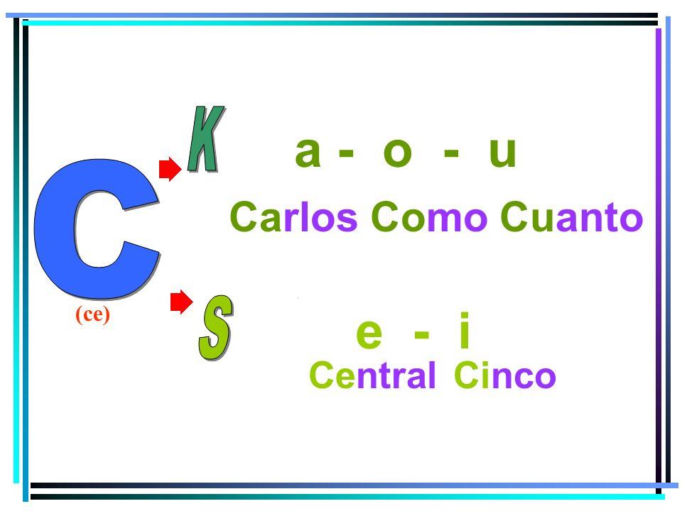 a - o - u e - i Carlos Como Cuanto Central Cinco (ce)