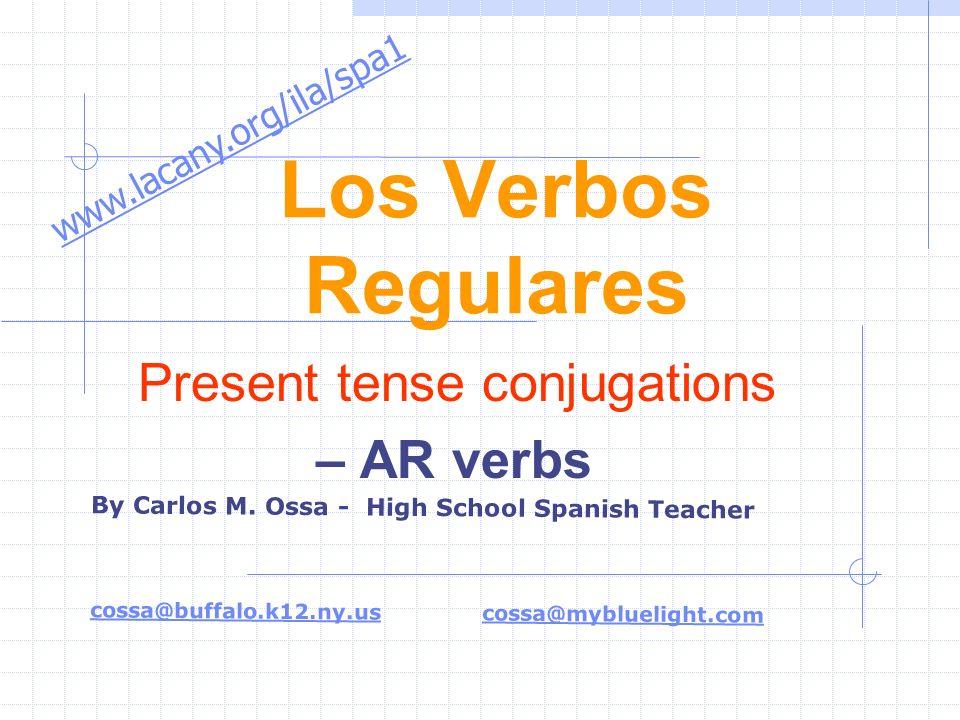 Present tense conjugations – AR verbs Los Verbos Regulares By Carlos M.