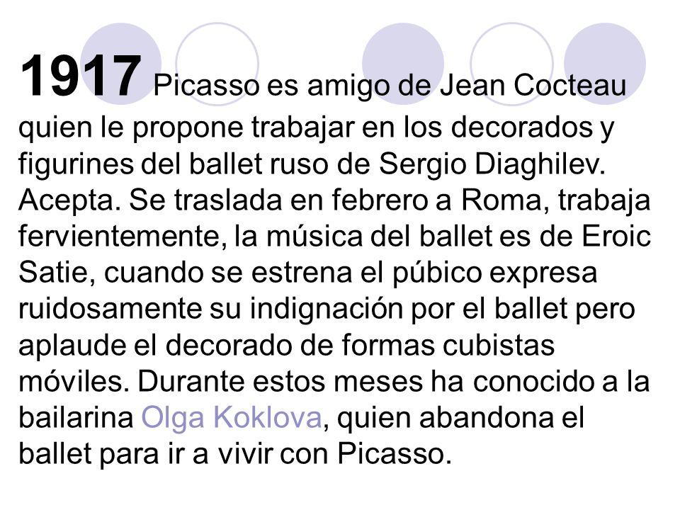 1917 Picasso es amigo de Jean Cocteau quien le propone trabajar en los decorados y figurines del ballet ruso de Sergio Diaghilev.