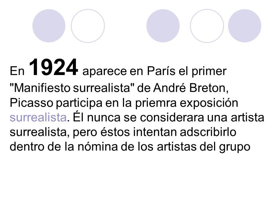 En 1924 aparece en París el primer Manifiesto surrealista de André Breton, Picasso participa en la priemra exposición surrealista.