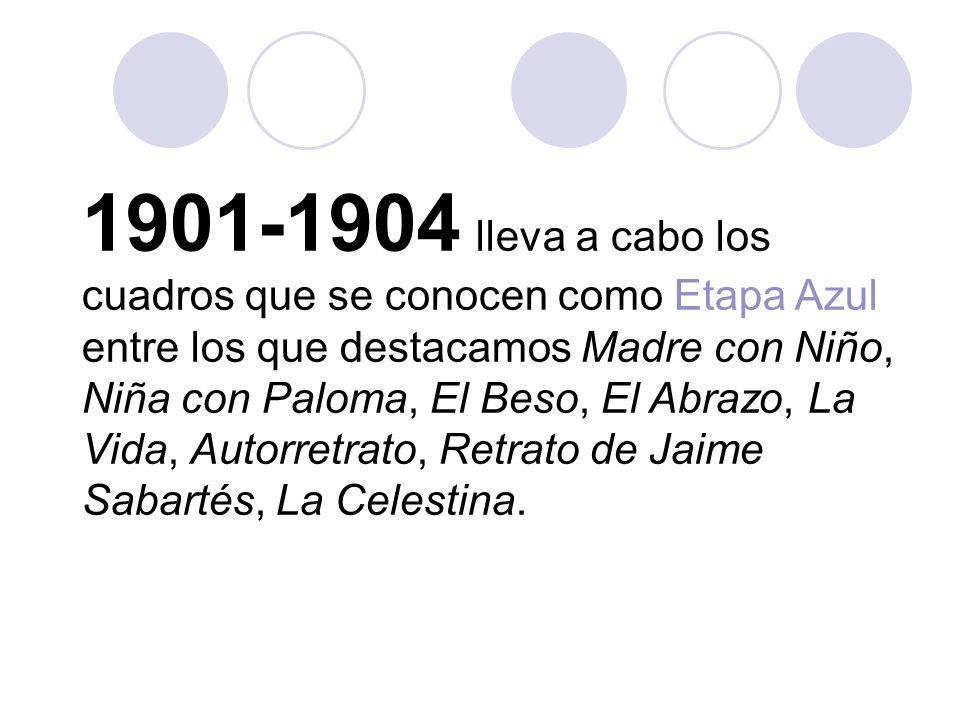 1901-1904 lleva a cabo los cuadros que se conocen como Etapa Azul entre los que destacamos Madre con Niño, Niña con Paloma, El Beso, El Abrazo, La Vida, Autorretrato, Retrato de Jaime Sabartés, La Celestina.