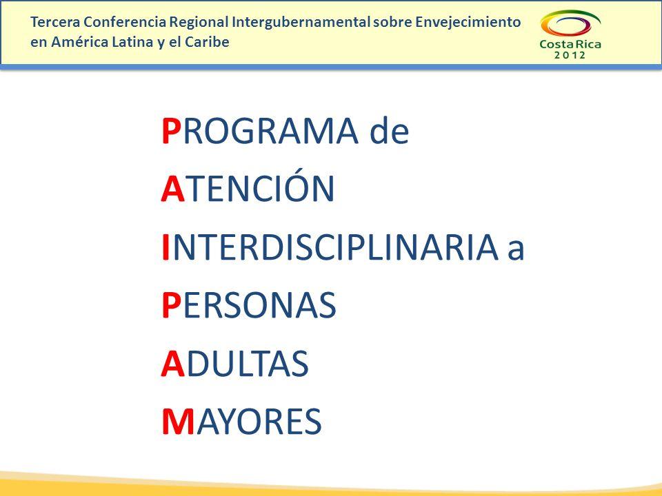 Tercera Conferencia Regional Intergubernamental sobre Envejecimiento en América Latina y el Caribe PROGRAMA de ATENCIÓN INTERDISCIPLINARIA a PERSONAS