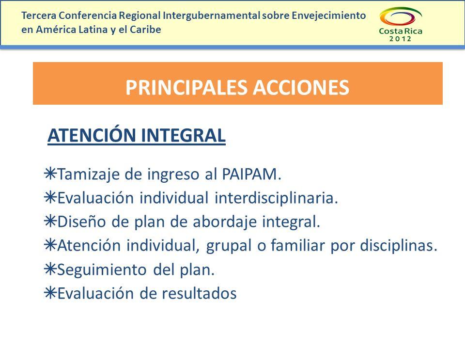 Tercera Conferencia Regional Intergubernamental sobre Envejecimiento en América Latina y el Caribe PRINCIPALES ACCIONES ATENCIÓN INTEGRAL Tamizaje de