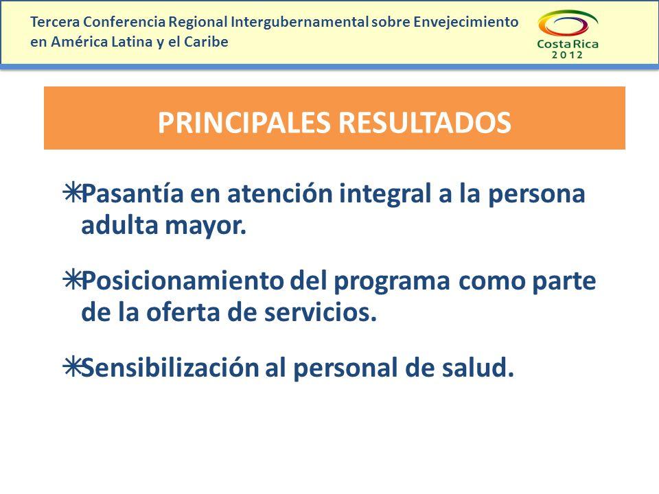 Tercera Conferencia Regional Intergubernamental sobre Envejecimiento en América Latina y el Caribe PRINCIPALES RESULTADOS Pasantía en atención integra