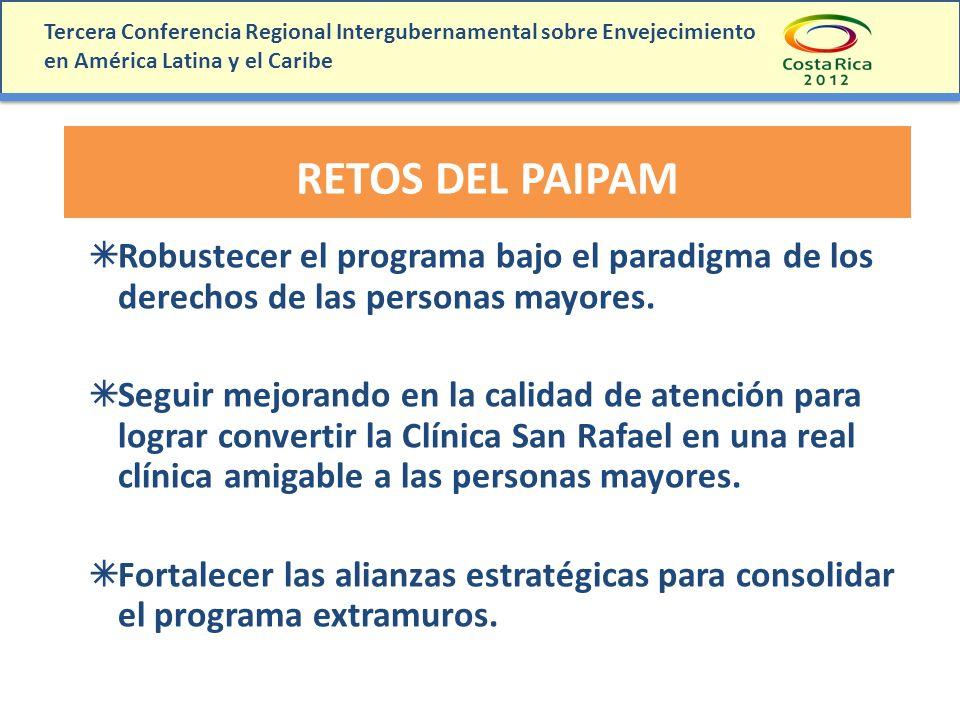Tercera Conferencia Regional Intergubernamental sobre Envejecimiento en América Latina y el Caribe RETOS DEL PAIPAM Robustecer el programa bajo el par