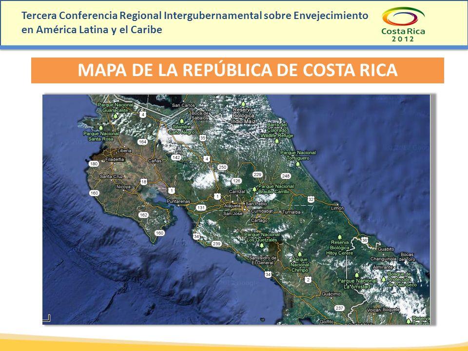 Tercera Conferencia Regional Intergubernamental sobre Envejecimiento en América Latina y el Caribe MAPA DE LA REPÚBLICA DE COSTA RICA