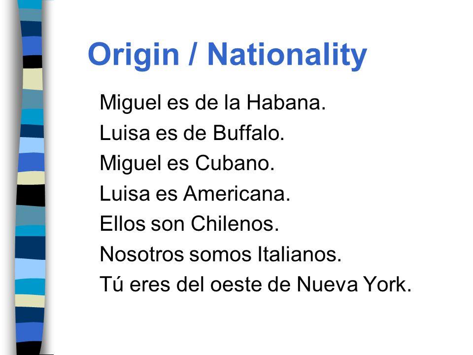 Origin / Nationality Miguel es de la Habana. Luisa es de Buffalo.