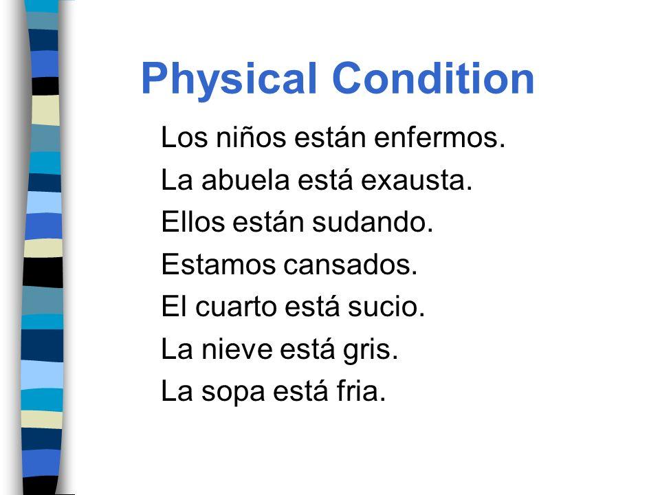 Physical Condition Los niños están enfermos. La abuela está exausta.