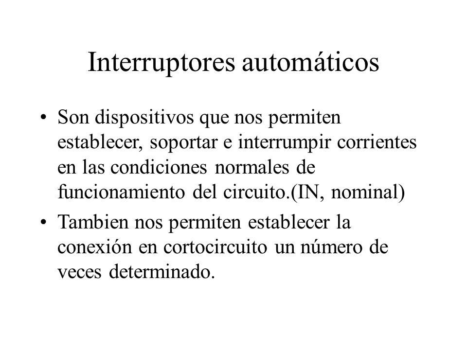 Interruptores automáticos Son dispositivos que nos permiten establecer, soportar e interrumpir corrientes en las condiciones normales de funcionamient