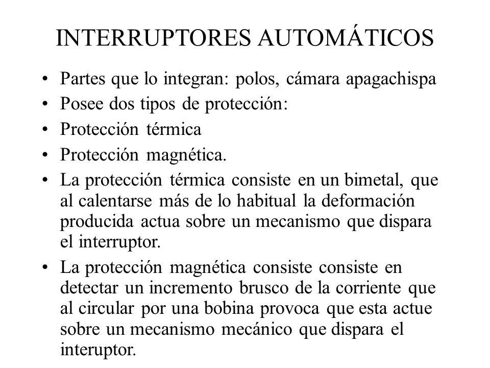 INTERRUPTORES AUTOMÁTICOS Partes que lo integran: polos, cámara apagachispa Posee dos tipos de protección: Protección térmica Protección magnética. La