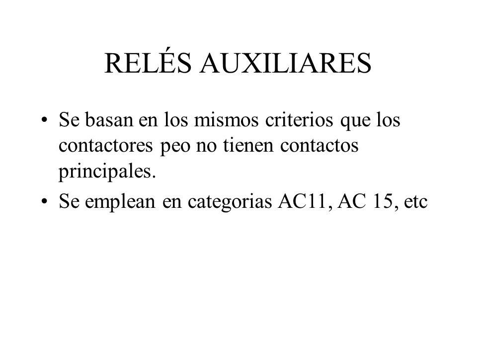 RELÉS AUXILIARES Se basan en los mismos criterios que los contactores peo no tienen contactos principales. Se emplean en categorias AC11, AC 15, etc