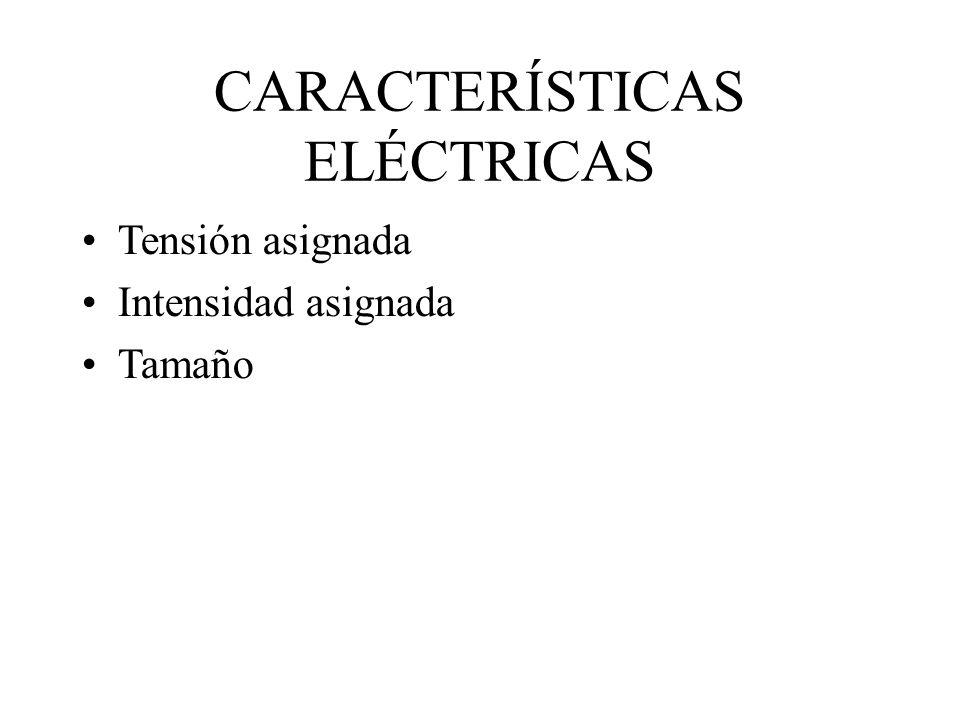 CARACTERÍSTICAS ELÉCTRICAS Tensión asignada Intensidad asignada Tamaño