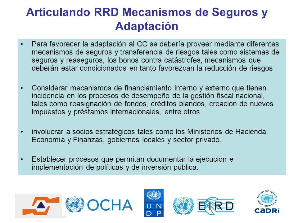 Articulando RRD Mecanismos de Seguros y Adaptación Para favorecer la adaptación al CC se debería proveer mediante diferentes mecanismos de seguros y t