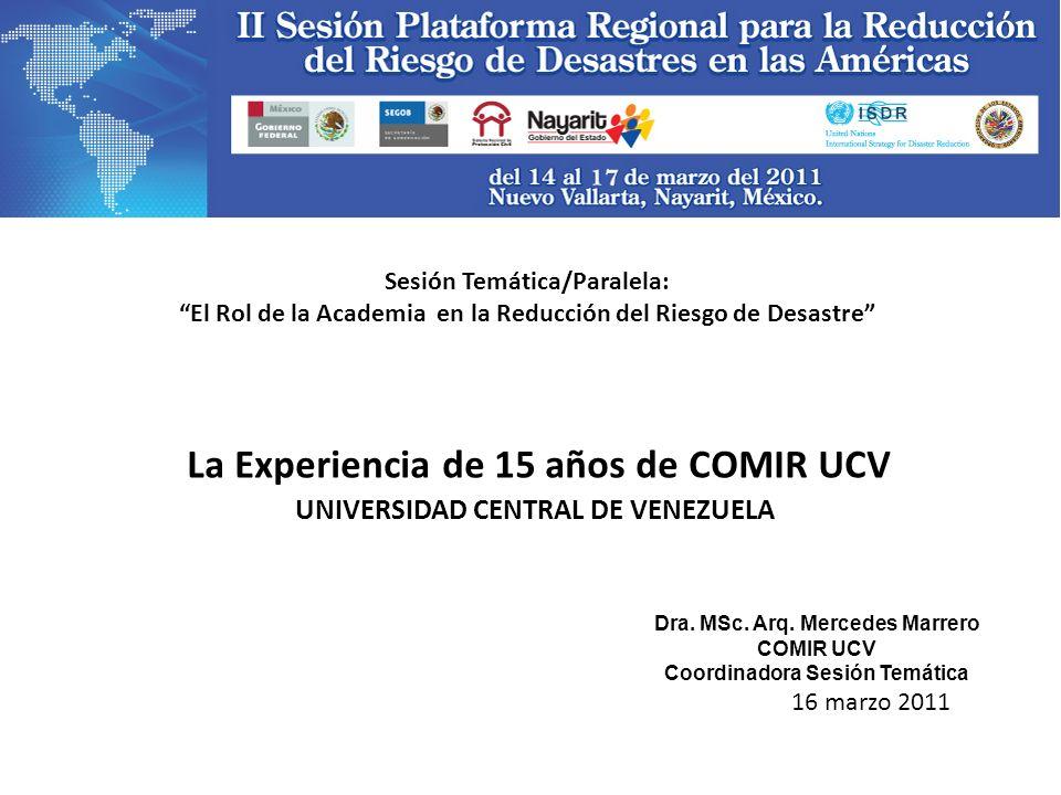 Sesión Temática/Paralela: El Rol de la Academia en la Reducción del Riesgo de Desastre La Experiencia de 15 años de COMIR UCV UNIVERSIDAD CENTRAL DE V