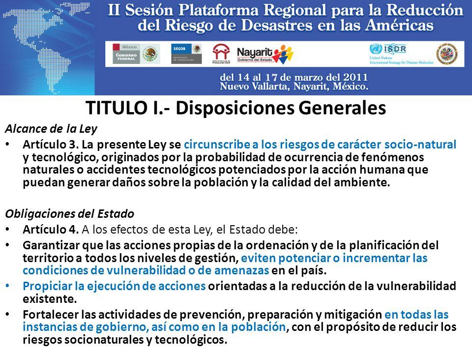 TITULO I.- Disposiciones Generales Alcance de la Ley Artículo 3. La presente Ley se circunscribe a los riesgos de carácter socio-natural y tecnológico