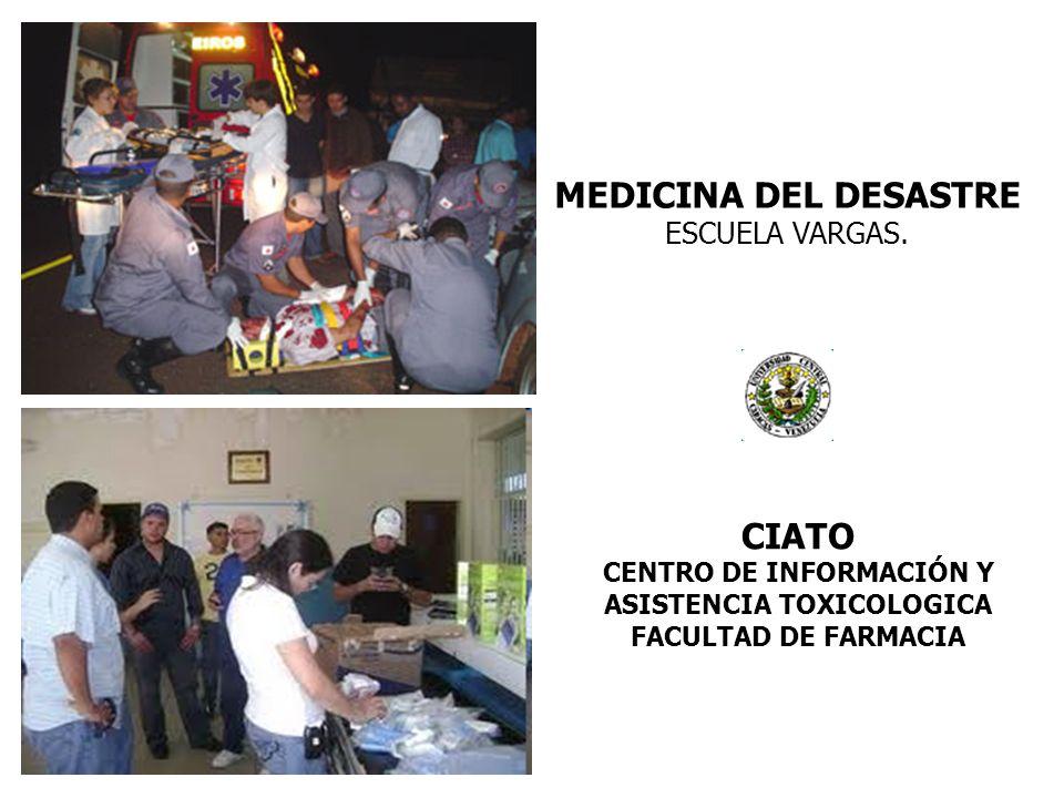 MEDICINA DEL DESASTRE ESCUELA VARGAS. CIATO CENTRO DE INFORMACIÓN Y ASISTENCIA TOXICOLOGICA FACULTAD DE FARMACIA