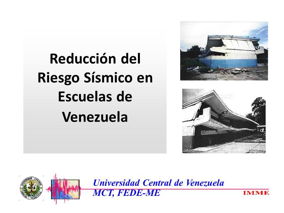 Reducción del Riesgo Sísmico en Escuelas de Venezuela Universidad Central de Venezuela MCT, FEDE-ME