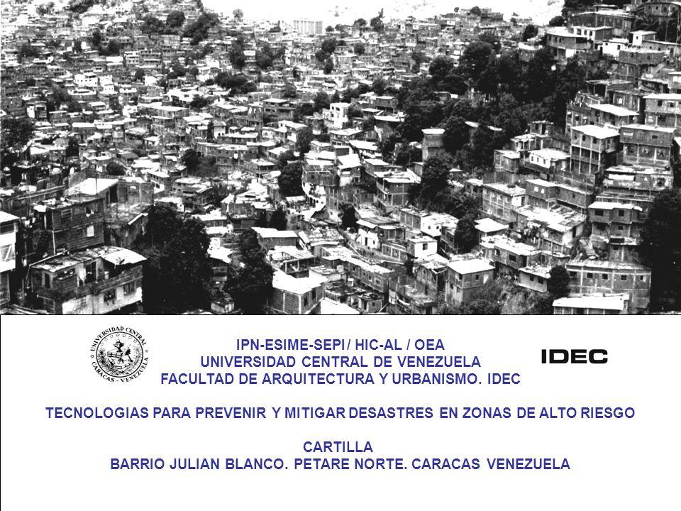 IPN-ESIME-SEPI/ HIC-AL / OEA UNIVERSIDAD CENTRAL DE VENEZUELA FACULTAD DE ARQUITECTURA Y URBANISMO. IDEC TECNOLOGIAS PARA PREVENIR Y MITIGAR DESASTRES