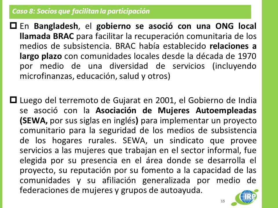 Caso 8: Socios que facilitan la participación En Bangladesh, el gobierno se asoció con una ONG local llamada BRAC para facilitar la recuperación comun
