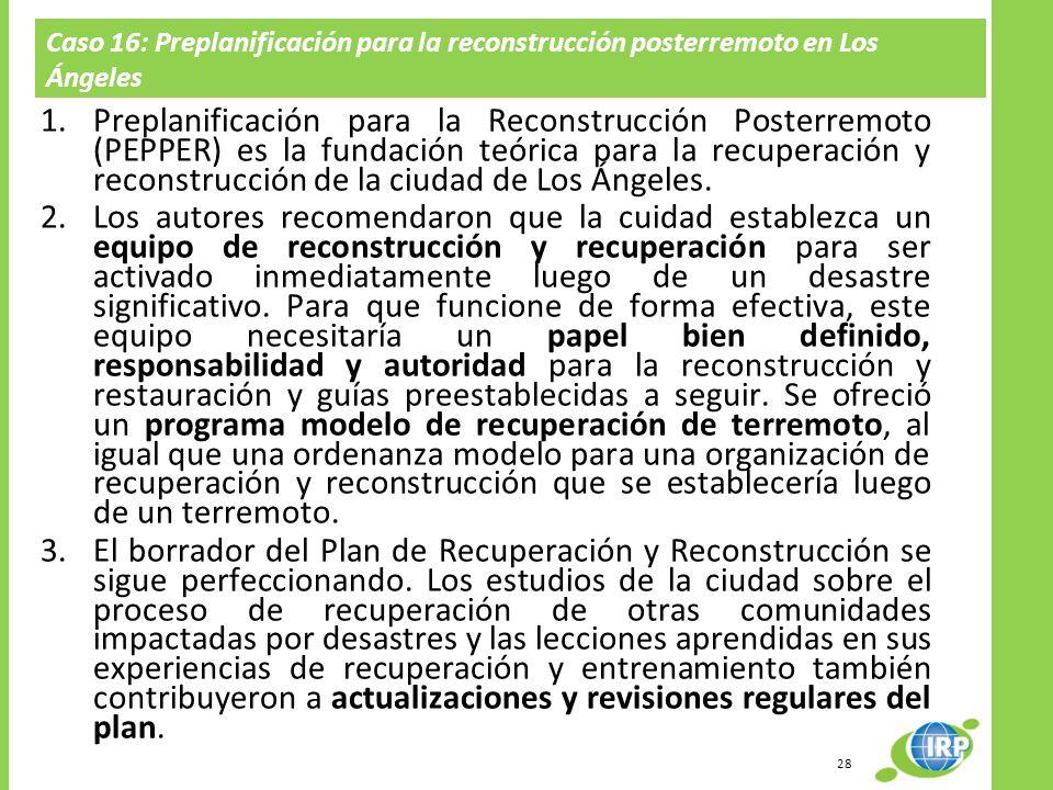Caso 16: Preplanificación para la reconstrucción posterremoto en Los Ángeles 1.Preplanificación para la Reconstrucción Posterremoto (PEPPER) es la fun