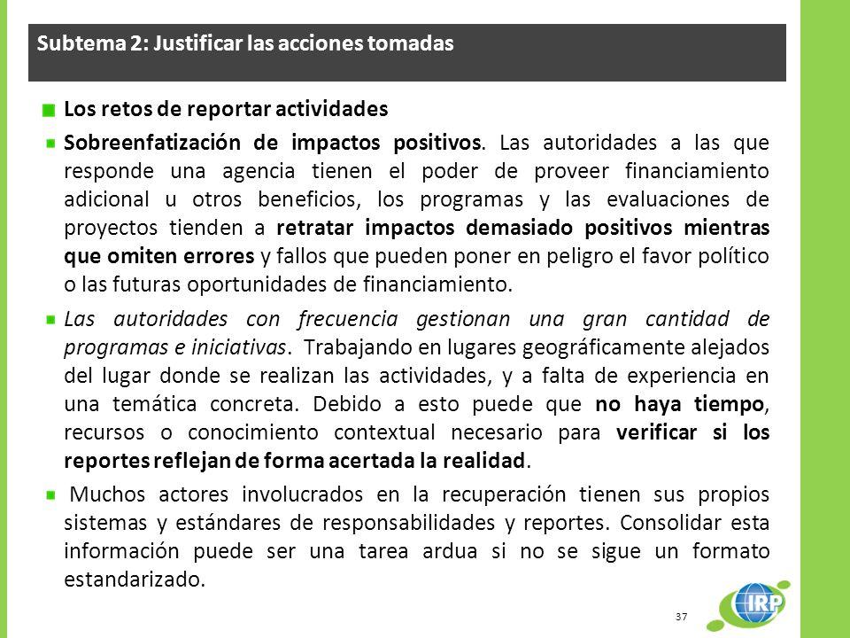 Subtema 2: Justificar las acciones tomadas Los retos de reportar actividades Sobreenfatización de impactos positivos. Las autoridades a las que respon