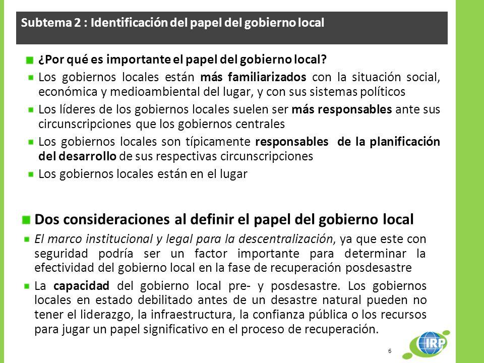 Subtema 2 : Identificación del papel del gobierno local ¿Por qué es importante el papel del gobierno local? Los gobiernos locales están más familiariz