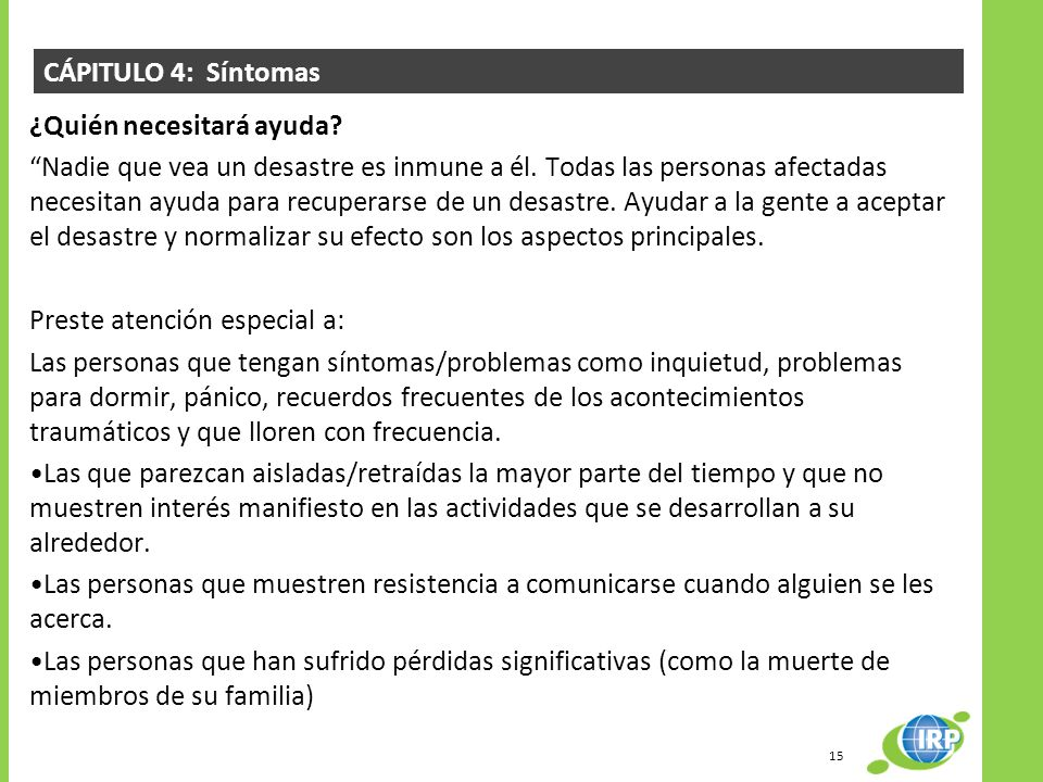 CÁPITULO 4: Síntomas ¿Quién necesitará ayuda? Nadie que vea un desastre es inmune a él. Todas las personas afectadas necesitan ayuda para recuperarse