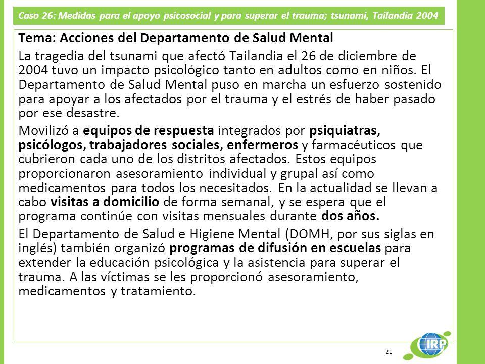 Caso 26: Medidas para el apoyo psicosocial y para superar el trauma; tsunami, Tailandia 2004 Tema: Acciones del Departamento de Salud Mental La traged