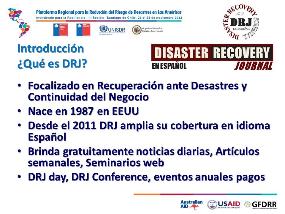 Introducción ¿Qué es DRJ? Focalizado en Recuperación ante Desastres y Continuidad del Negocio Focalizado en Recuperación ante Desastres y Continuidad
