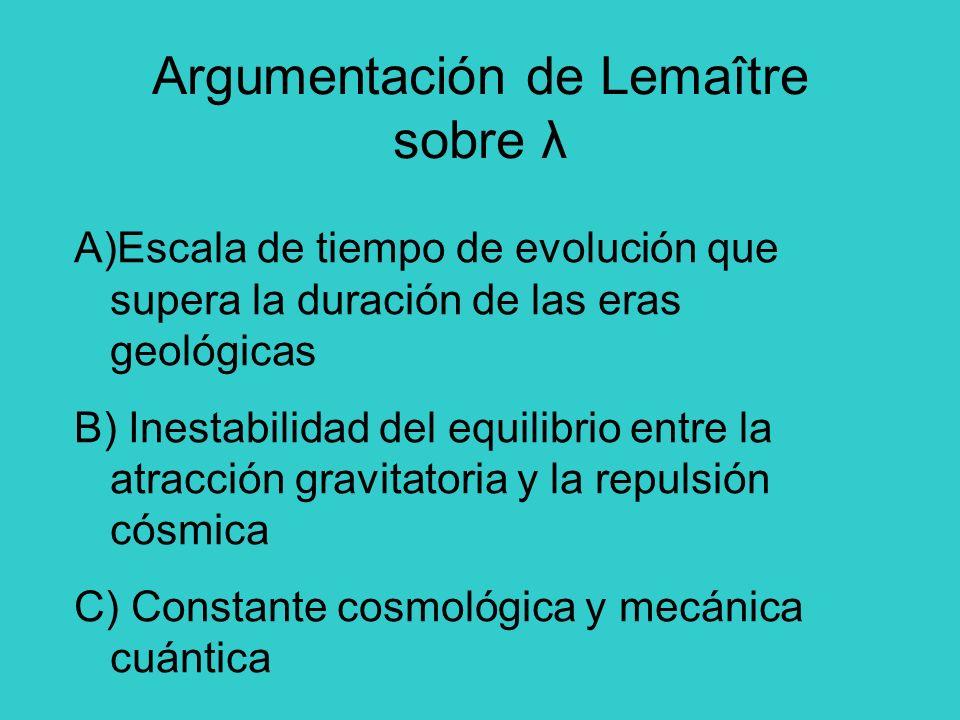 Argumentación de Lemaître sobre λ A)Escala de tiempo de evolución que supera la duración de las eras geológicas B) Inestabilidad del equilibrio entre