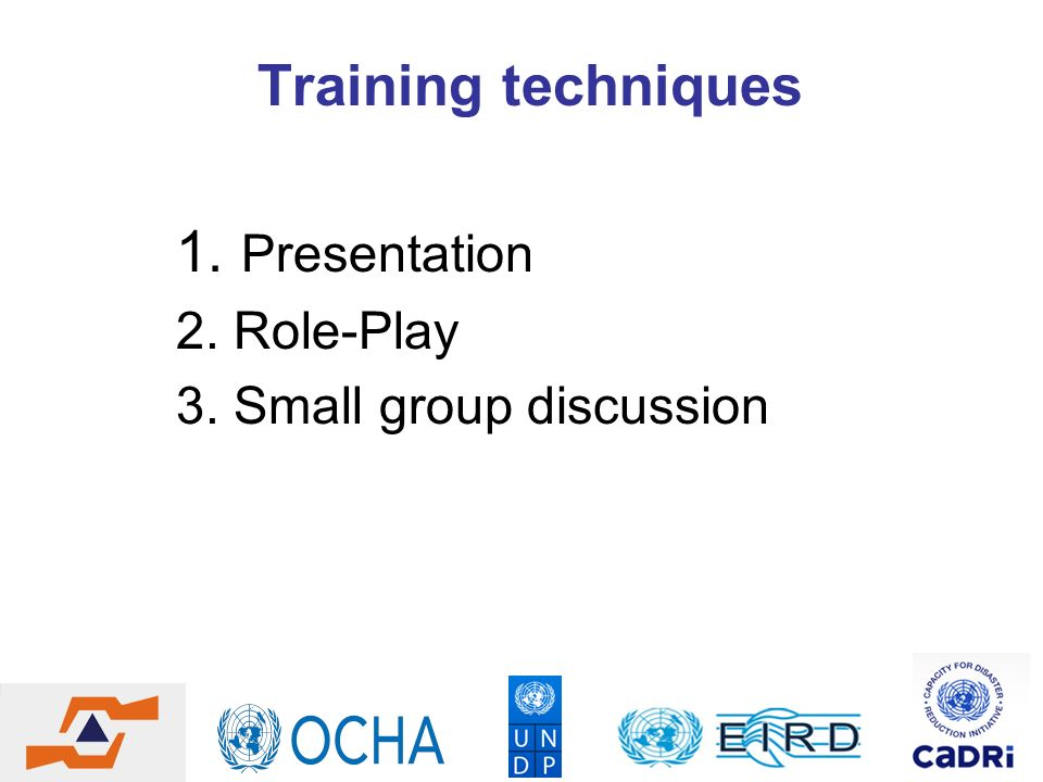 Training techniques 1. Presentation 2. Role-Play 3. Small group discussion