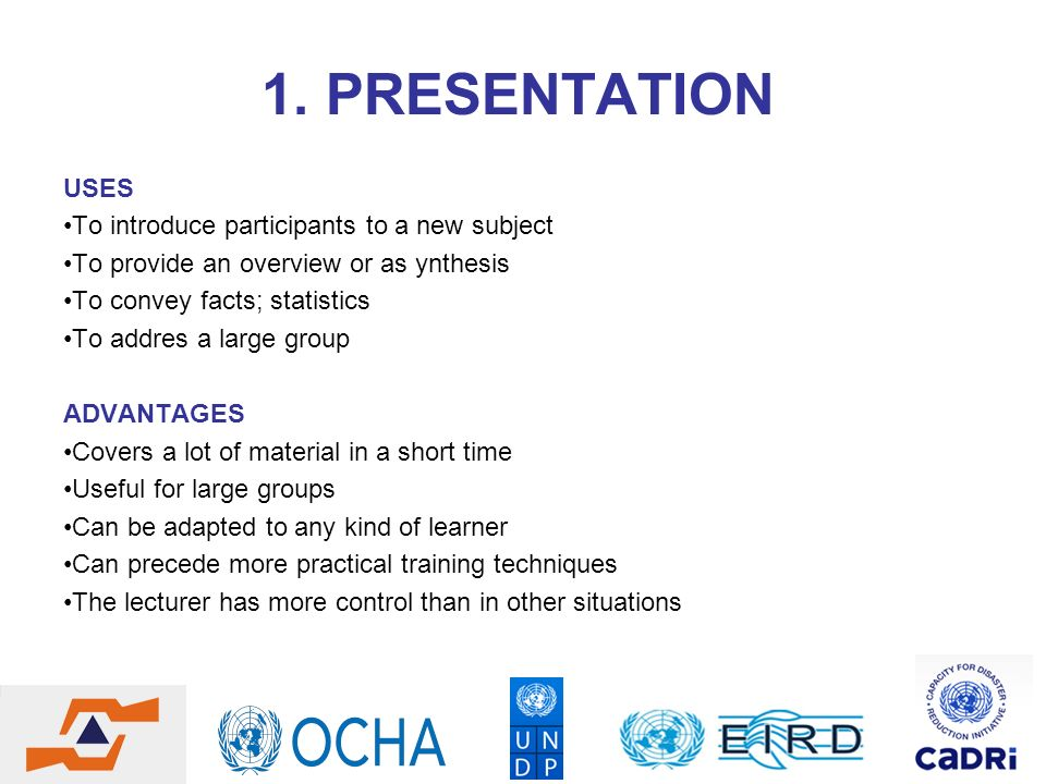 1. PRESENTATION USES To introduce participants to a new subject To provide an overview or as ynthesis To convey facts; statistics To addres a large gr