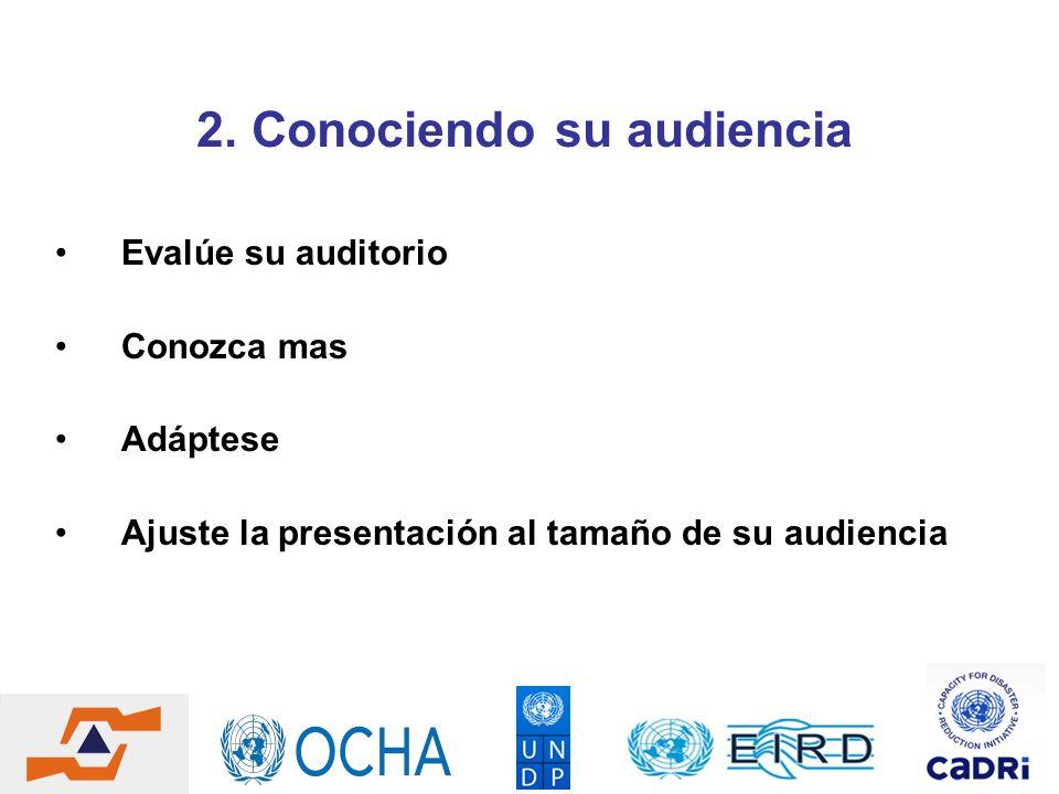 2. Conociendo su audiencia Evalúe su auditorio Conozca mas Adáptese Ajuste la presentación al tamaño de su audiencia