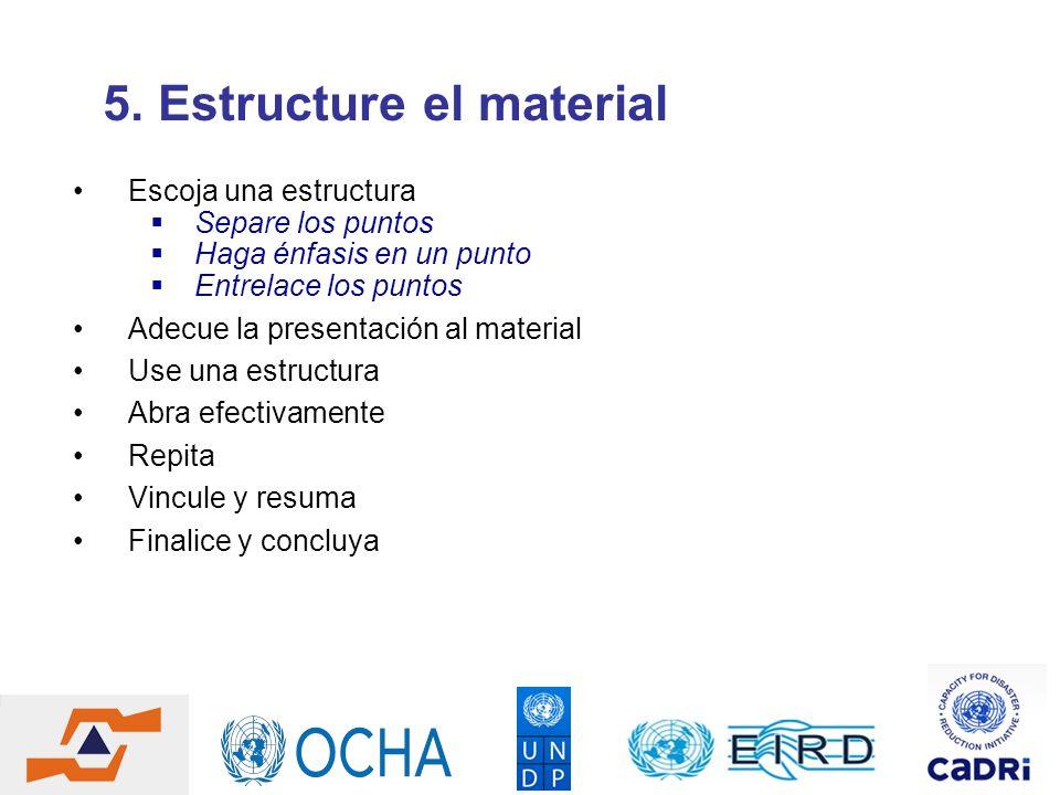 5. Estructure el material Escoja una estructura Separe los puntos Haga énfasis en un punto Entrelace los puntos Adecue la presentación al material Use