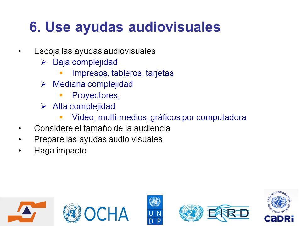 6. Use ayudas audiovisuales Escoja las ayudas audiovisuales Baja complejidad Impresos, tableros, tarjetas Mediana complejidad Proyectores, Alta comple
