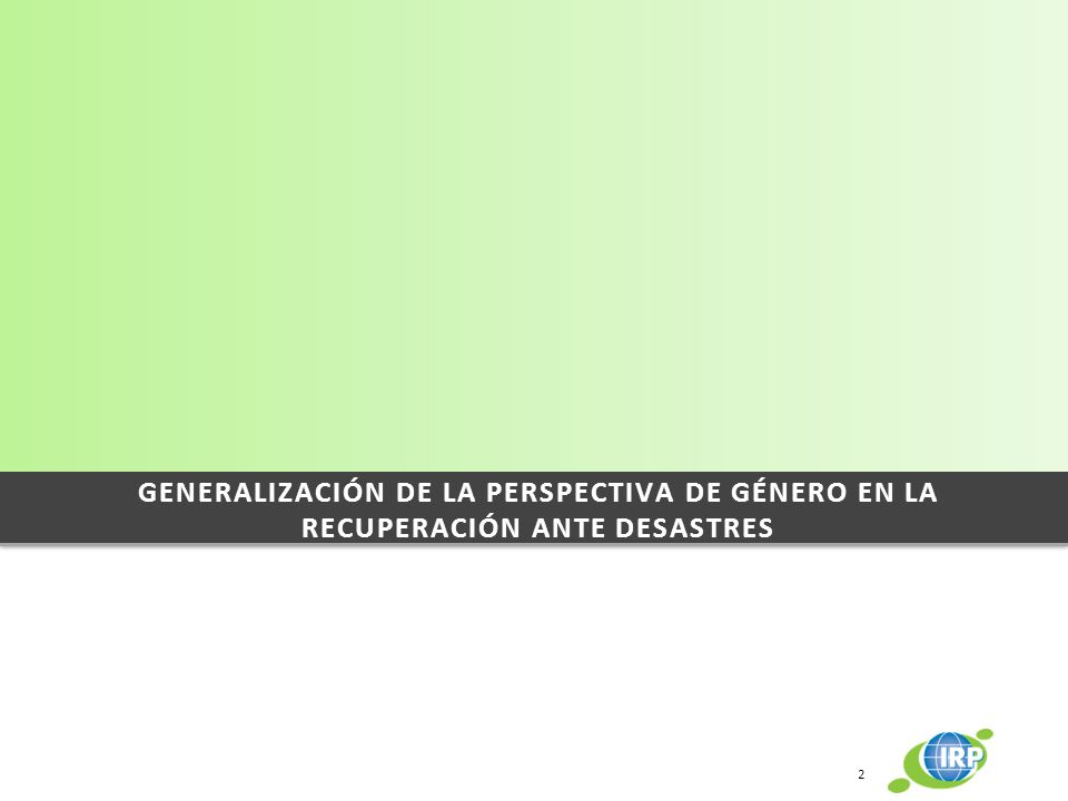 GENERALIZACIÓN DE LA PERSPECTIVA DE GÉNERO EN LA RECUPERACIÓN ANTE DESASTRES 2