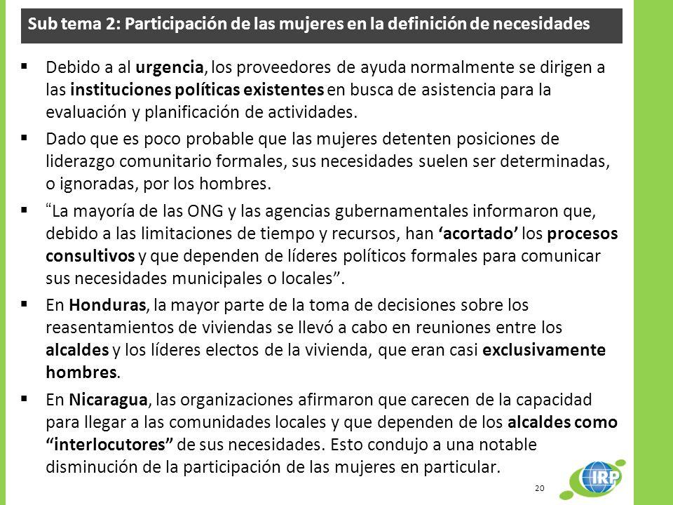 Sub tema 2: Participación de las mujeres en la definición de necesidades Debido a al urgencia, los proveedores de ayuda normalmente se dirigen a las instituciones políticas existentes en busca de asistencia para la evaluación y planificación de actividades.