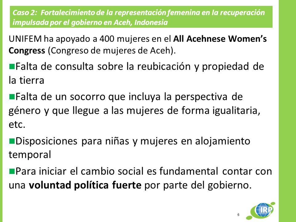 Caso 2: Fortalecimiento de la representación femenina en la recuperación impulsada por el gobierno en Aceh, Indonesia UNIFEM ha apoyado a 400 mujeres en el All Acehnese Womens Congress (Congreso de mujeres de Aceh).